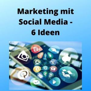 Marketing mit Social Media - 6 Ideen