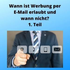 Wann ist Werbung per E-Mail erlaubt und wann nicht 1. Teil