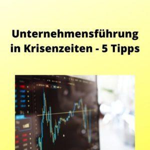Unternehmensführung in Krisenzeiten - 5 Tipps