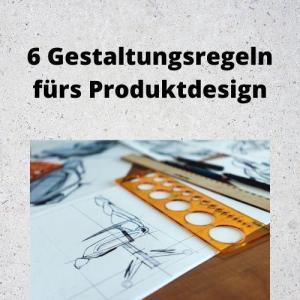 6 Gestaltungsregeln fürs Produktdesign
