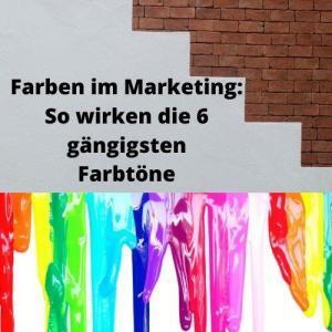Farben im Marketing So wirken die 6 gängigsten Farbtöne