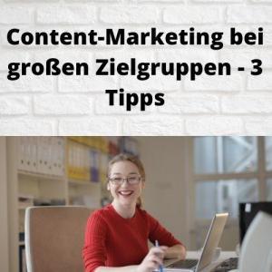 Content-Marketing bei großen Zielgruppen - 3 Tipps