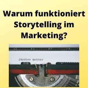 Warum funktioniert Storytelling im Marketing